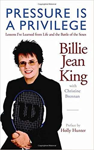 Pressure is a Privilege Billie Jean King